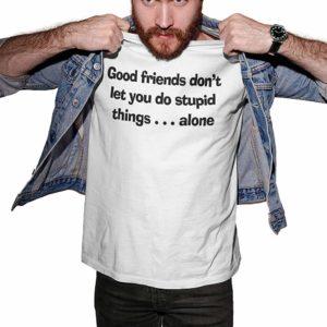 Good Friends Stupid Things T-Shirt White