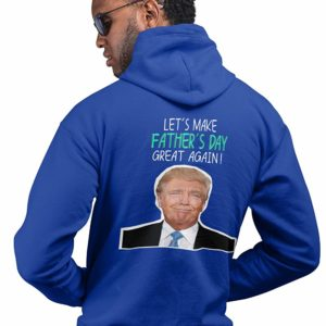 Trump Fathers Day Hoodie Blue