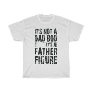 Father's Day It's Not A Dad Bod It's A Father Figure tshirt - white
